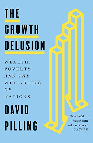 - The Growth Delusion: Wealth, Poverty, and the Well-Being of Nations