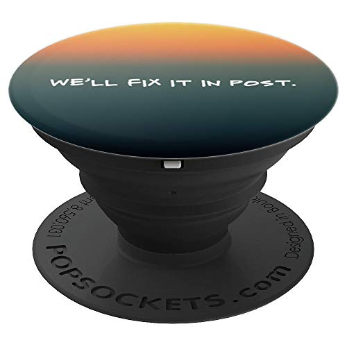 We'll Fix It In Post Funny Moviemaking Phone Grip - PopSockets Grip and Stand for Phones and Tablets