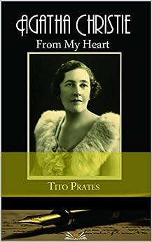 Agatha Christie From my Heart: Uma Biografia de Verdades por [Prates, Tito]