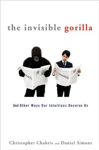 Download By Christopher Chabris, Daniel Simons: The Invisible Gorilla: And Other Ways Our Intuitions Deceive Us pdf
