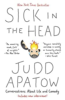Sick in the Head: Conversations About Life and Comedy by [Apatow, Judd]