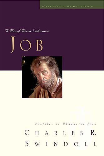 Job: A Man of Heroic Endurance (Great Lives from Gods Word Series, Vol. 7) by Swindoll, Charles R. (2004) Hardcover