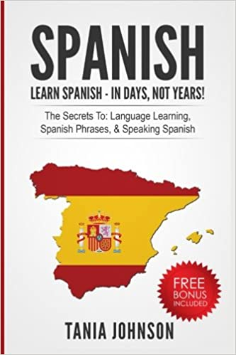 Spanish: Learn Spanish - In Days, Not Years!: The Secrets To: Language Learning, Spanish Phrases, & Speaking Spanish Descargar PDF Ahora