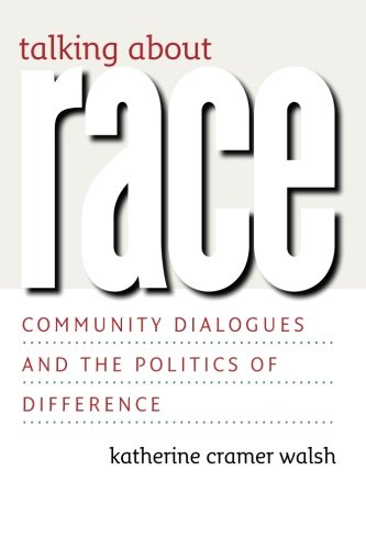 Talking about Race: Community Dialogues and the Politics of Difference (Studies in Communication, Media, and Public Opinion)