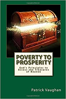 Poverty to Prosperity: God's Principles to Access the Treasures of Heaven
