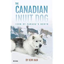 The Canadian Inuit Dog: Icon of Canada's North