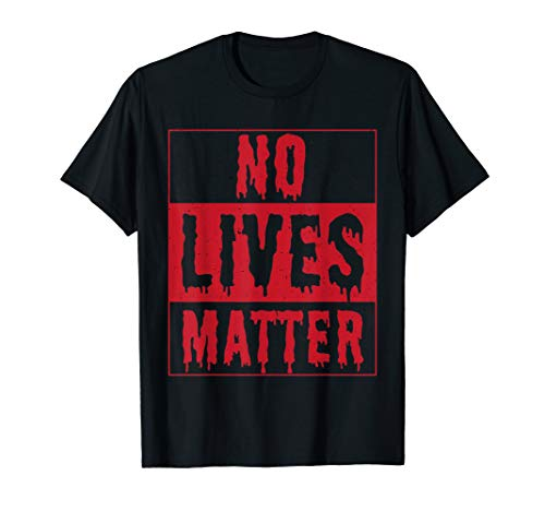 No Lives Matter Bloody T-Shirt - Popular Quote Joke TShirt for $<!--$14.99-->