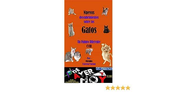 Nuevos descubrimientos sobre los gatos (Flora y Fauna de Ayer y Hoy nº 13) (Spanish Edition) - Kindle edition by Oswaldo Enrique Faverón Patriau.