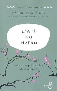 L'art du haïku : Bashô, Issa, Shiki : pour une philosophie de l'instant, Matsuo, Basho