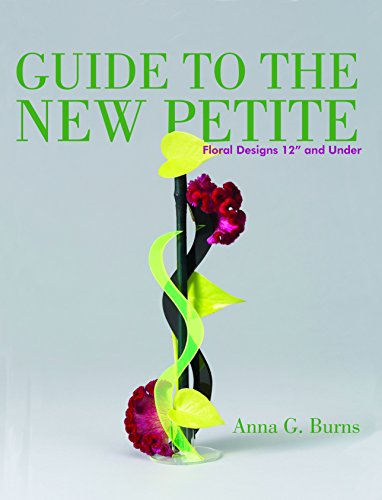 Book cover from Guide to the New Petite: Floral Designs 12 and Under by Anna G. Burns