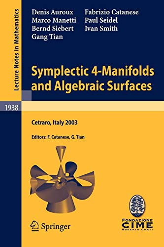 Symplectic 4-Manifolds and Algebraic Surfaces: Lectures given at the C.I.M.E. Summer School held in Cetraro, Italy, September 2-10, 2003 (Lecture Notes in Mathematics)