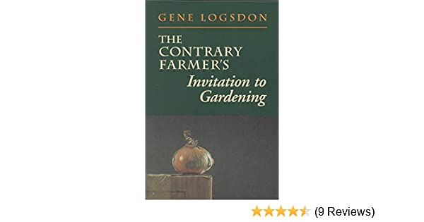 The Contrary Farmers Invitation To Gardening Gene Logsdon