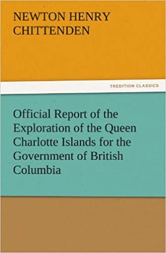 Official Report of the Exploration of the Queen Charlotte Islands for the Government of British Columbia (TREDITION CLASSICS) by Newton H. (Newton Henry) Chittenden (2011-11-11)