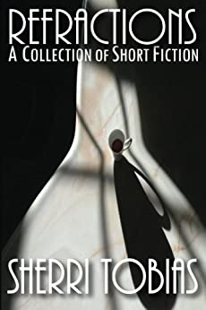 Refractions: A Collection of Short Fiction by [Tobias, Sherri]