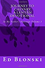 Journey to Calvary: A Lenten Devotional (In My Father's Footsteps) (Volume 3) Paperback