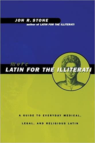 More Latin For the Illiterati: A Guide to Medical, Legal and Religious Latin