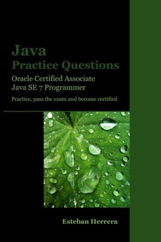 Java Practice Questions: Oracle Certified Associate, Java SE 7 Programmer (OCAJ) PDF