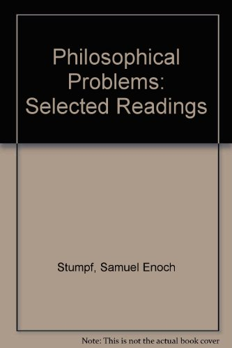 Philosophical problems: Selected readings in ethics, religion, political philosophy, epistemology, and metaphysics