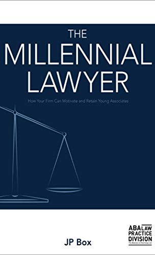 The Millennial Lawyer: How Your Firm Can Motivate and Retain Young Associates