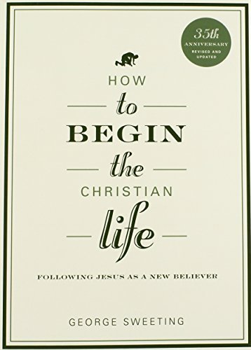 How to Begin the Christian Life: Following Jesus as a New Believer (How to the Christian Life) by George Sweeting (2012-09-01)