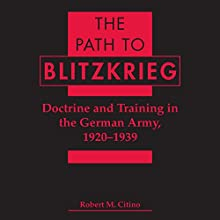The Path to Blitzkrieg: Doctrine and Training in the German Army, 1920 - 1939 Audiobook by Robert M. Citino Narrated by Mark Ashby