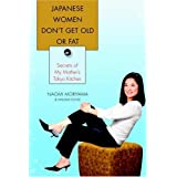 Japanese Women Don't Get Old or Fat: Secrets of My Mother's Tokyo Kitchen