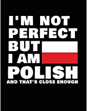 I'm Not Perfect But I Am Polish And That's Close Enough: Funny Polish Notebook Heritage Gifts 100 Page Notebook 8.5x11 Poland Gifts
