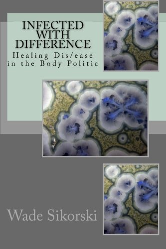 Infected with Difference: Healing Dis/ease in the Body Politic