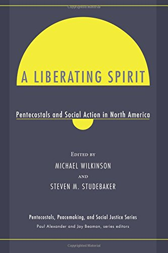Download A Liberating Spirit: Pentecostals and Social Action in North America (Pentecostals, Peacemaking, and Social Justice Series) pdf epub