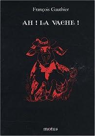 Ah ! la vache ! par François Gauthier