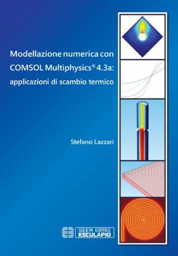 Modellazione numerica con COMSOL Multiphysics 4.3a: applicazioni di scambio termico (Italian Edition)