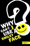 Why Can't I Use A Smiley Face?: Stories From One Month In America