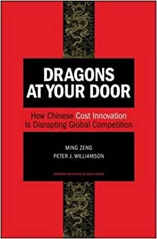 Book Dragons at Your Door: How Chinese Cost Innovation Is Disrupting Global Competition