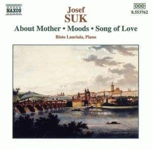 Josef Suk: Piano Music. About Mother, Moods, Song of Love