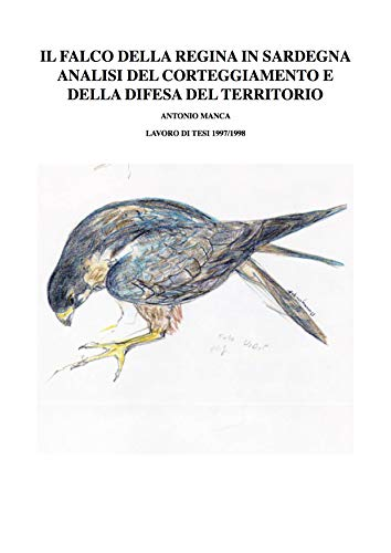 Amazon.com: IL FALCO DELLA REGINA IN SARDEGNA: ANALISI DEL CORTEGGIAMENTO E DELLA DIFESA DEL TERRITORIO (Italian Edition) eBook: ANTONIO MANCA: Kindle Store
