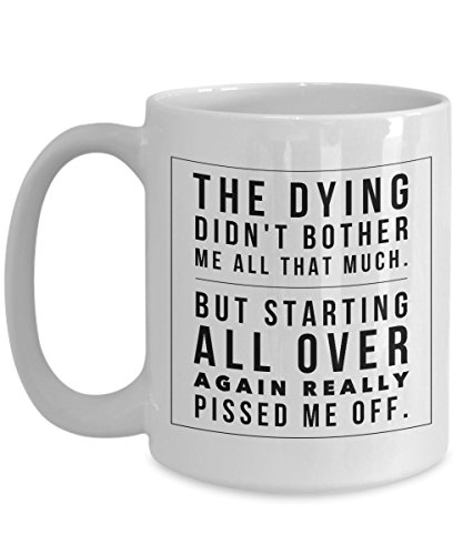 The dying didn't bother me… Messages from the dearly departed. Gravestone markers make unique gifts. Coffee mugs w/ real (Gravestone Sayings)