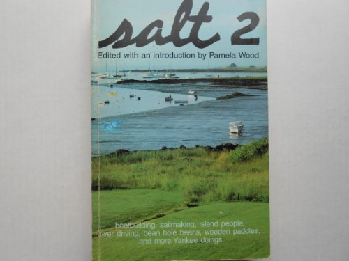 Salt 2: Boatbuilding, Sailmaking, Island People, River Driving, Bean Hole Beans, Wooden Paddles, and More Yankee Doings