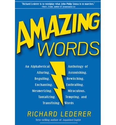 Amazing Words: An Alphabetical Anthology of Alluring, Astonishing, Beguiling, Bewitching, Enchanting, Enthralling, Mesmerizing, Miraculous, Tantalizing, Tempting, & Transfixing Words (Paperback) - Common