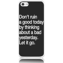 iPhone 5s Hard Cover Case Ultra Slim Thin Don't Ruin a Good Today by Thinking about a Bad Yesterday Let it Go