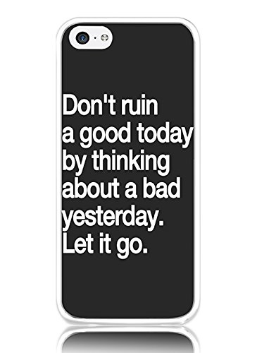 iPhone 5C Hard Cover Ultra Slim Thin Don't Ruin a Good Today by Thinking about a Bad Yesterday Let it Go