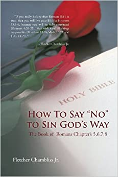 Book How To Say 'No' to Sin God's Way: Book of Romans 5, 6, 7, 8
