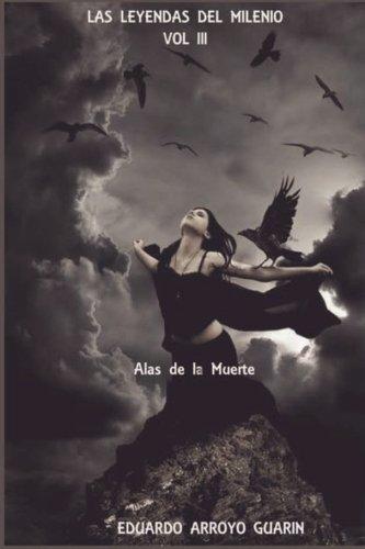 Las leyendas del milenio/Legends of the millennium: Alas de la muerte/Wings of Death;Las Leyendas Del Milenio