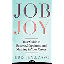 Job Joy: Your Guide to Success, Happiness, and Meaning in Your Career