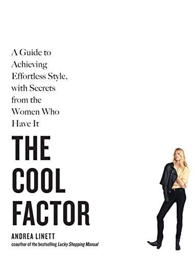 The Cool Factor: A Guide to Achieving Effortless Style, with Secrets from the Women Who Have It (Best Fashion Lifestyle Blogs)