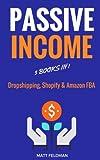 Passive Income: 3 Books in 1: Dropshipping, Shopify & Amazon FBA