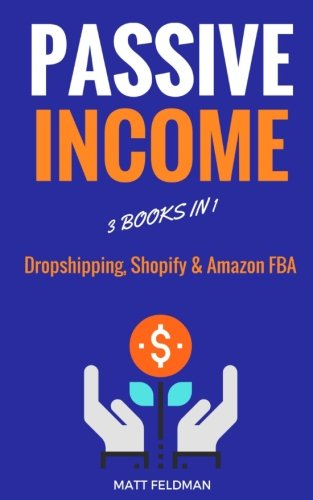 Passive Income: 3 Books in 1: Dropshipping, Shopify & Amazon FBA