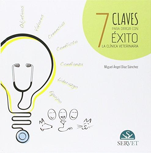 Descargar Libro 7 Claves Para Dirigir Con éxito La Clínica Veterinaria Miguel Ángel Díaz Sánchez