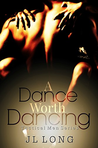 A Dance Worth Dancing (Tactical Men Series) by [Long, JL]