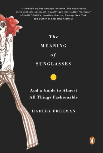 The Meaning of Sunglasses: And a Guide to Almost All Things Fashionable (Classics Collection Sunglasses)