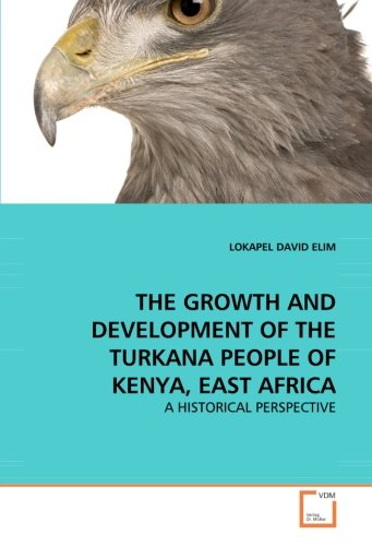 Download THE GROWTH AND DEVELOPMENT OF THE TURKANA PEOPLE OF KENYA, EAST AFRICA: A HISTORICAL PERSPECTIVE pdf epub
